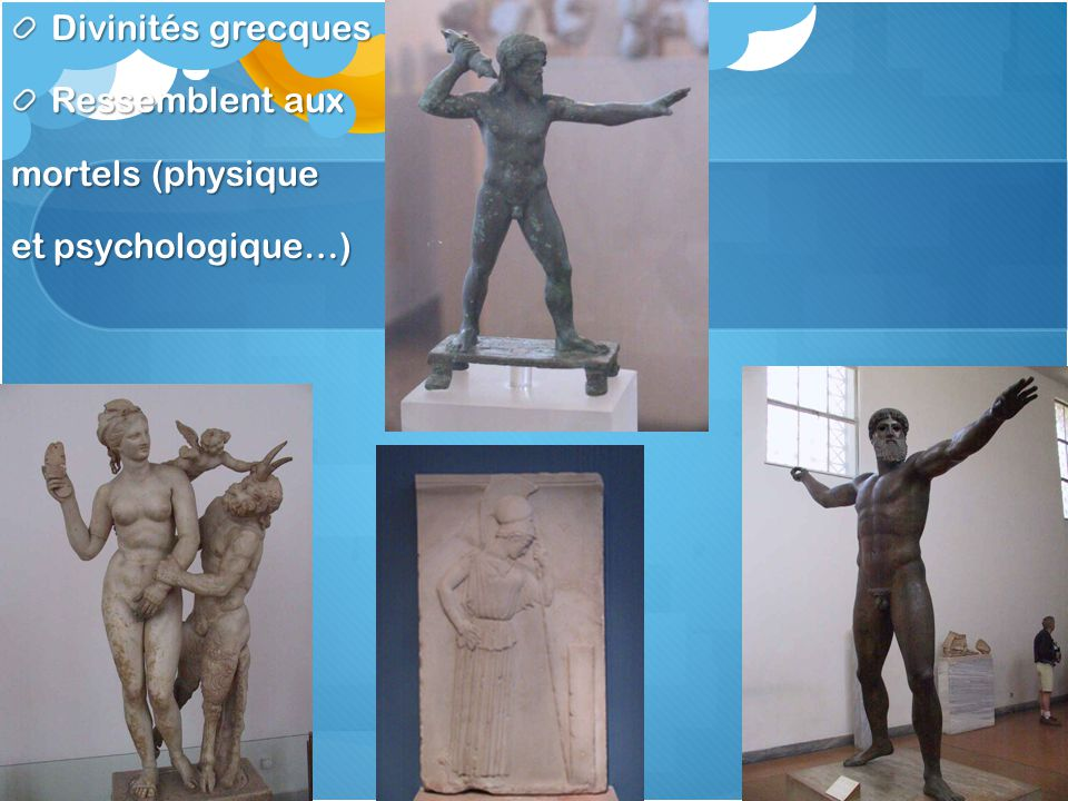 Divinités grecques Ressemblent aux mortels (physique et psychologique…)
