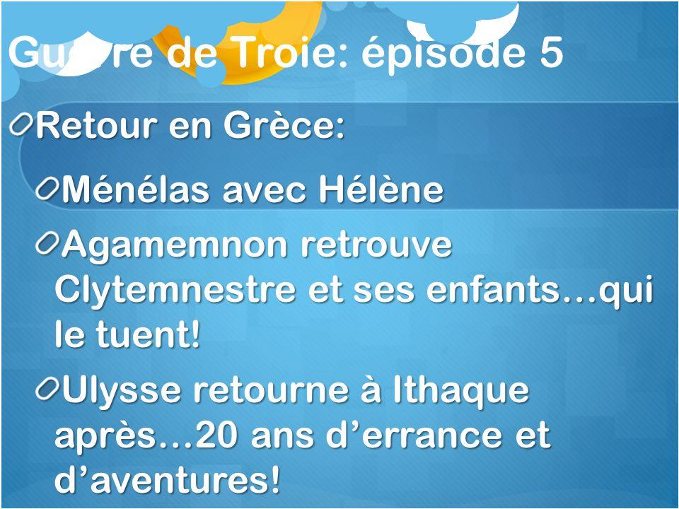 Guerre de Troie: épisode 5 Retour en Grèce: Ménélas avec Hélène Agamemnon retrouve Clytemnestre et ses enfants…qui le tuent.