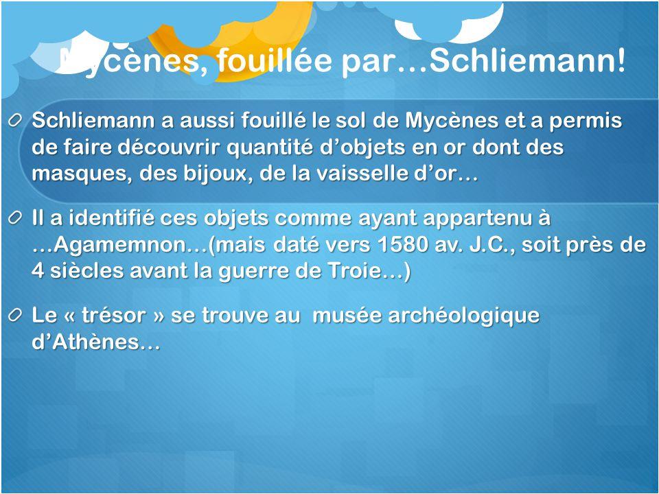 Mycènes, fouillée par…Schliemann.