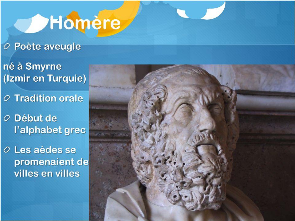 Homère Poète aveugle né à Smyrne (Izmir en Turquie) Tradition orale Début de lalphabet grec Les aèdes se promenaient de villes en villes