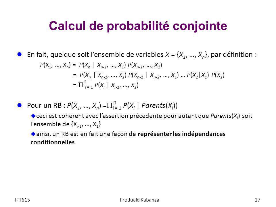 Calcul de probabilité conjointe En fait, quelque soit lensemble de variables X = {X 1, …, X n }, par définition : P(X 1, …, X n ) = P(X n   X n-1, …,
