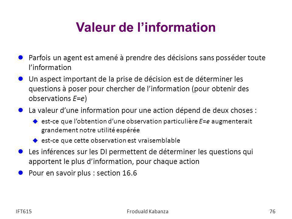 Valeur de linformation Parfois un agent est amené à prendre des décisions sans posséder toute linformation Un aspect important de la prise de décision
