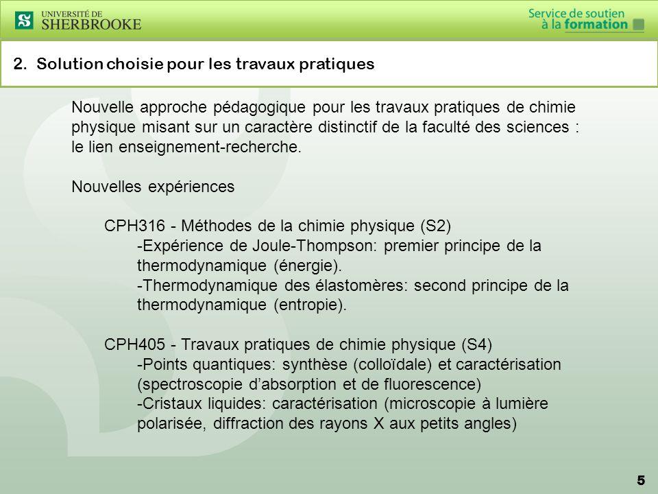 5 2. Solution choisie pour les travaux pratiques Nouvelle approche pédagogique pour les travaux pratiques de chimie physique misant sur un caractère d