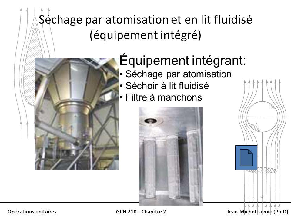 Opérations unitairesGCH 210 – Chapitre 2Jean-Michel Lavoie (Ph.D) Séchage par atomisation et en lit fluidisé (équipement intégré) Équipement intégrant