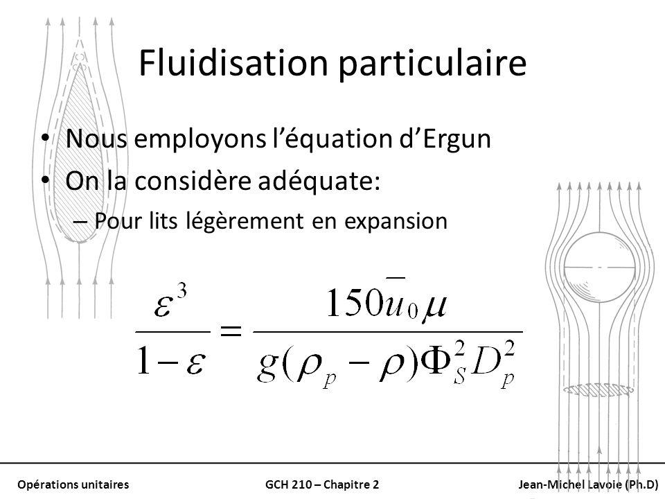 Opérations unitairesGCH 210 – Chapitre 2Jean-Michel Lavoie (Ph.D) Fluidisation particulaire Nous employons léquation dErgun On la considère adéquate: