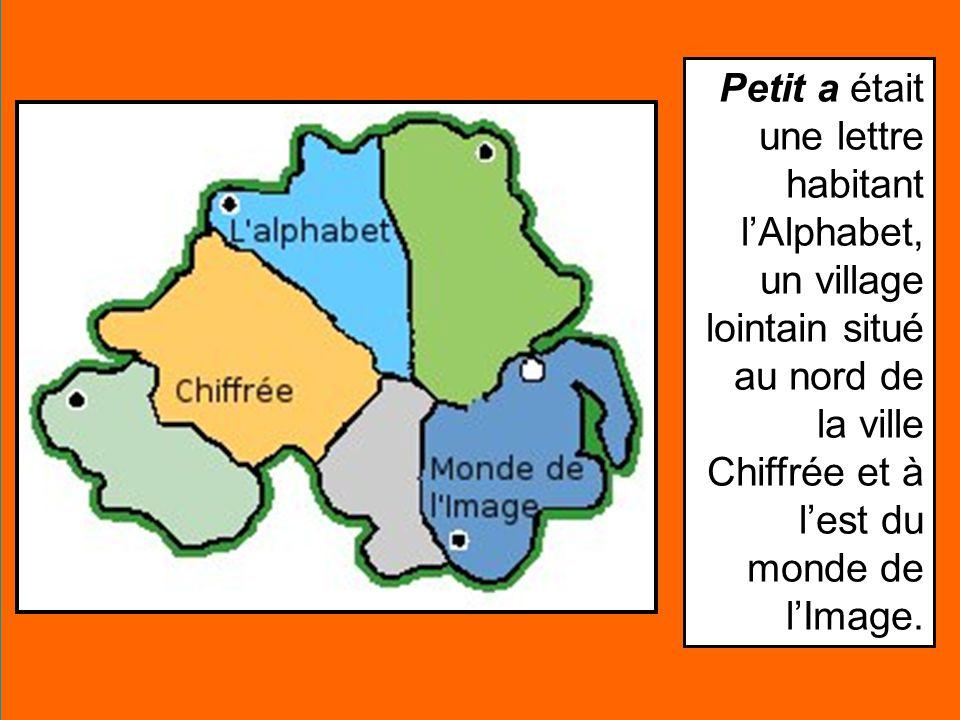 Petit a était une lettre habitant lAlphabet, un village lointain situé au nord de la ville Chiffrée et à lest du monde de lImage.