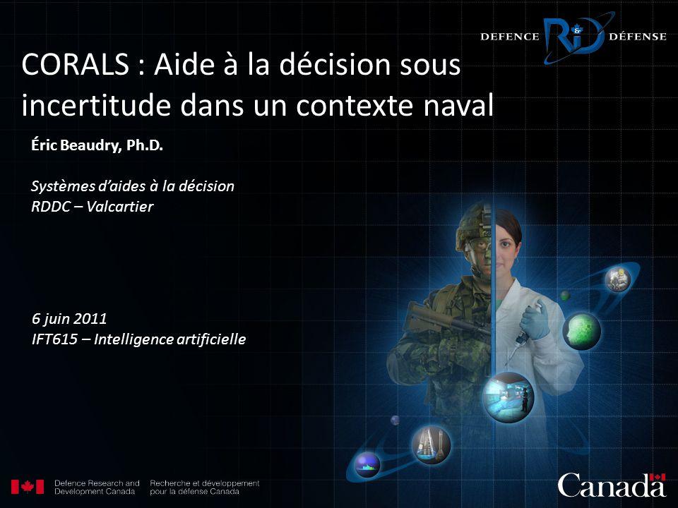 CORALS : Aide à la décision sous incertitude dans un contexte naval Éric Beaudry, Ph.D.