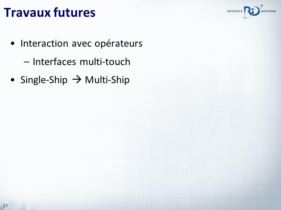 31 Travaux futures Interaction avec opérateurs –Interfaces multi-touch Single-Ship Multi-Ship