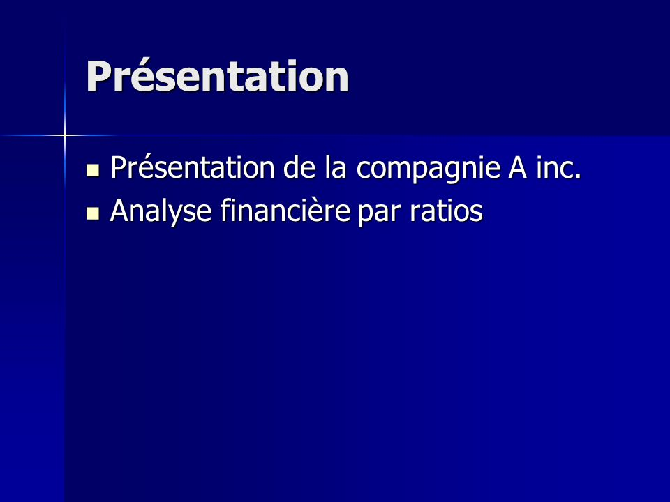 Présentation Présentation de la compagnie A inc. Présentation de la compagnie A inc. Analyse financière par ratios Analyse financière par ratios