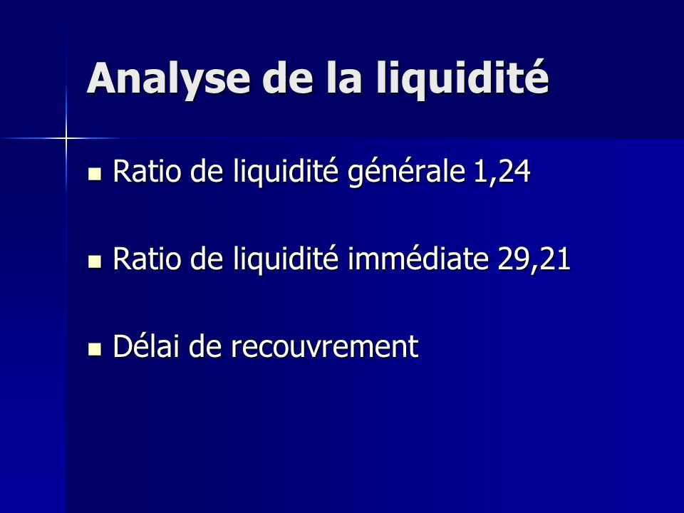 Analyse de la liquidité Ratio de liquidité générale 1,24 Ratio de liquidité générale 1,24 Ratio de liquidité immédiate 29,21 Ratio de liquidité immédi