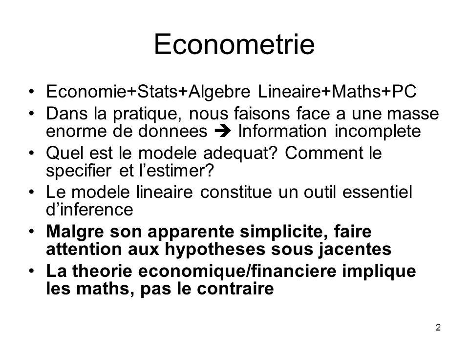 2 Econometrie Economie+Stats+Algebre Lineaire+Maths+PC Dans la pratique, nous faisons face a une masse enorme de donnees Information incomplete Quel est le modele adequat.