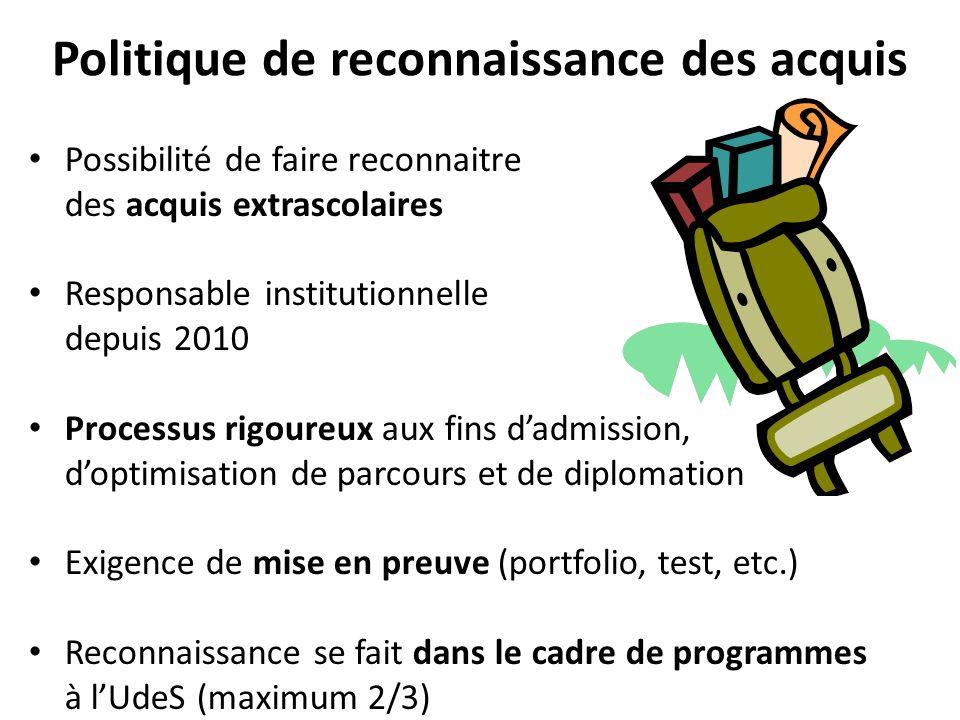 Politique de reconnaissance des acquis Possibilité de faire reconnaitre des acquis extrascolaires Responsable institutionnelle depuis 2010 Processus r