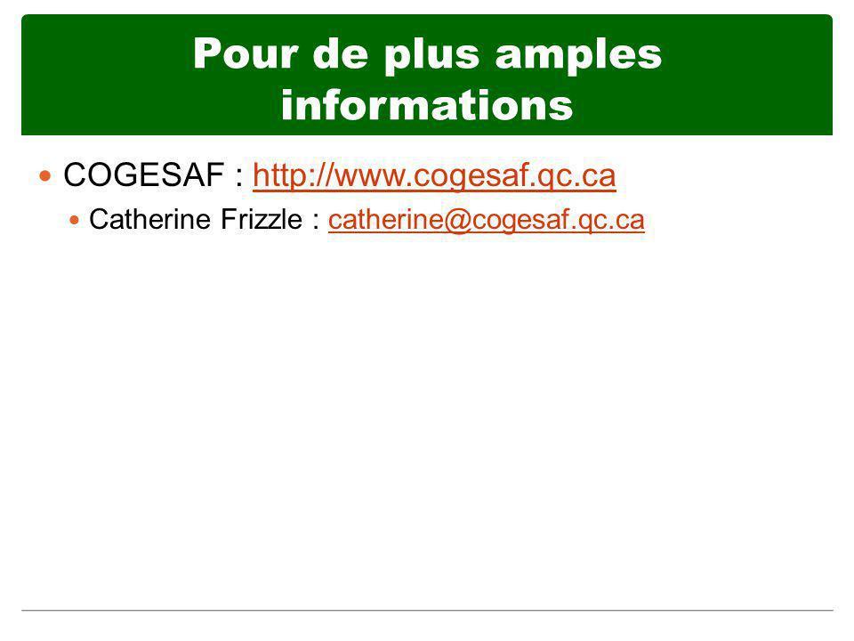 Pour de plus amples informations COGESAF : http://www.cogesaf.qc.cahttp://www.cogesaf.qc.ca Catherine Frizzle : catherine@cogesaf.qc.cacatherine@coges