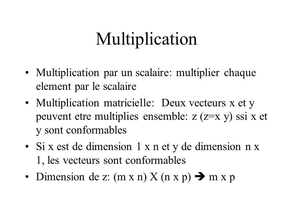 Multiplication Multiplication par un scalaire: multiplier chaque element par le scalaire Multiplication matricielle: Deux vecteurs x et y peuvent etre
