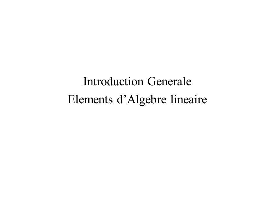Introduction Generale Elements dAlgebre lineaire