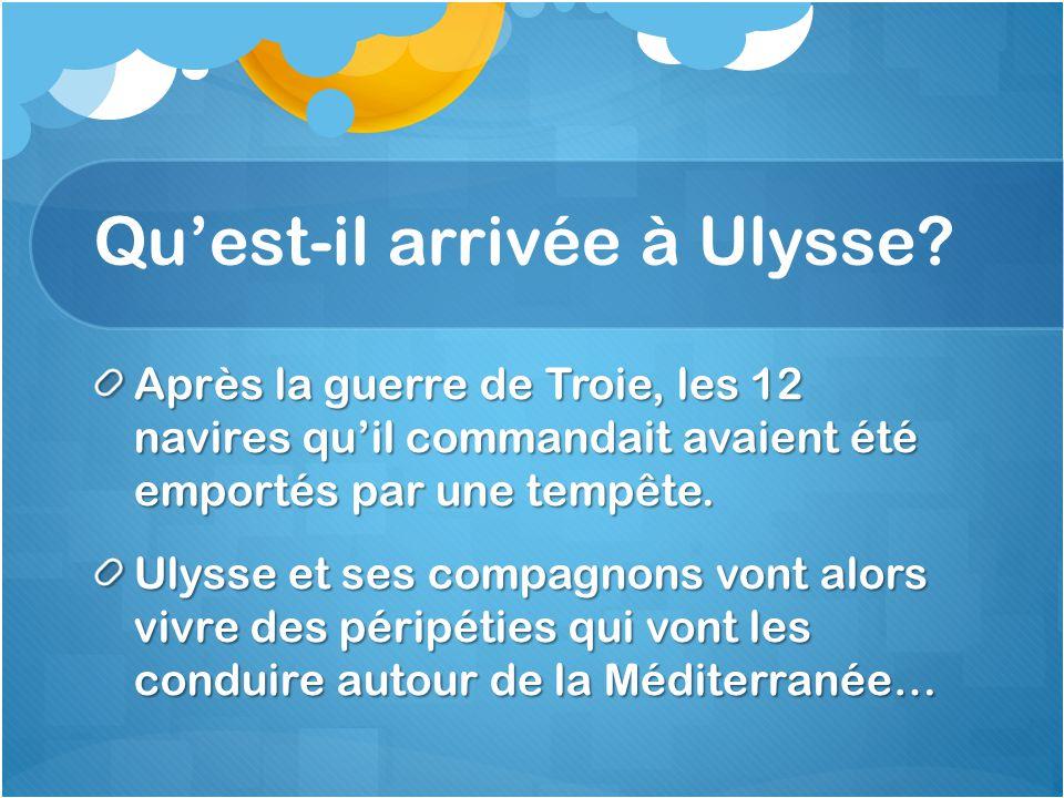Quest-il arrivée à Ulysse? Après la guerre de Troie, les 12 navires quil commandait avaient été emportés par une tempête. Ulysse et ses compagnons von