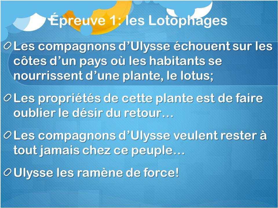 Épreuve 1: les Lotophages Les compagnons dUlysse échouent sur les côtes dun pays où les habitants se nourrissent dune plante, le lotus; Les propriétés