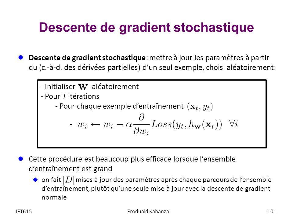 Descente de gradient stochastique IFT615Froduald Kabanza101 Descente de gradient stochastique: mettre à jour les paramètres à partir du (c.-à-d. des d
