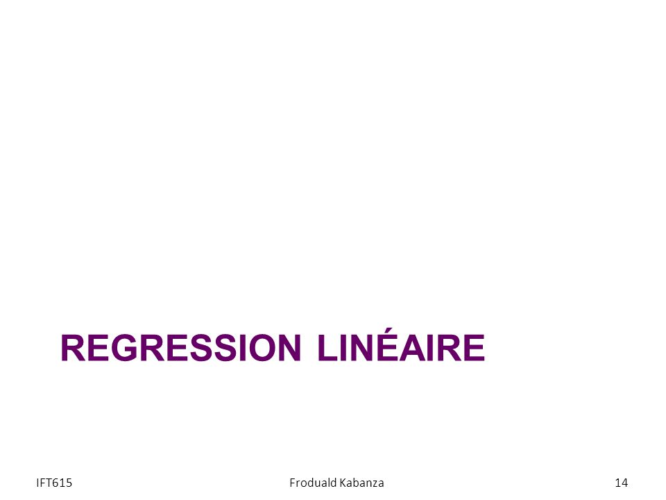 REGRESSION LINÉAIRE IFT615Froduald Kabanza14