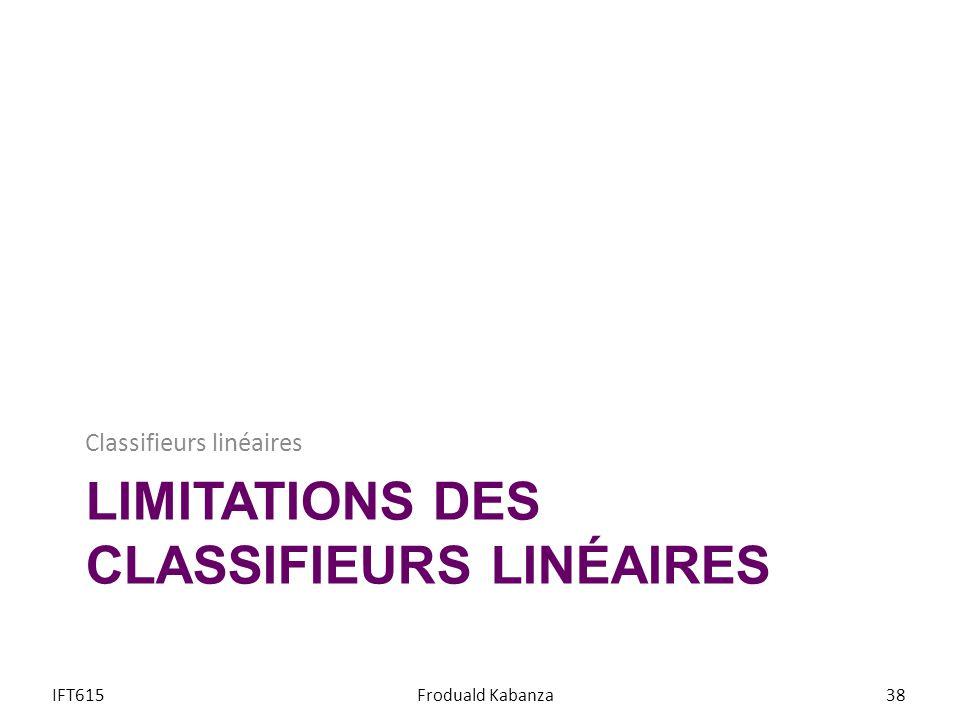 LIMITATIONS DES CLASSIFIEURS LINÉAIRES Classifieurs linéaires IFT615Froduald Kabanza38