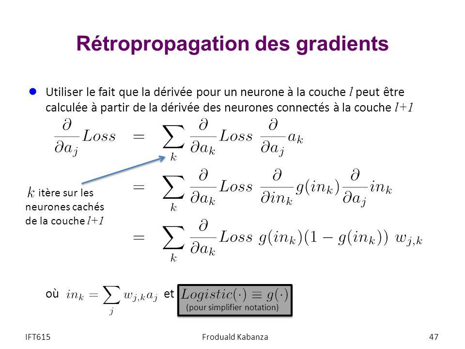 Rétropropagation des gradients IFT615Froduald Kabanza47 Utiliser le fait que la dérivée pour un neurone à la couche l peut être calculée à partir de l
