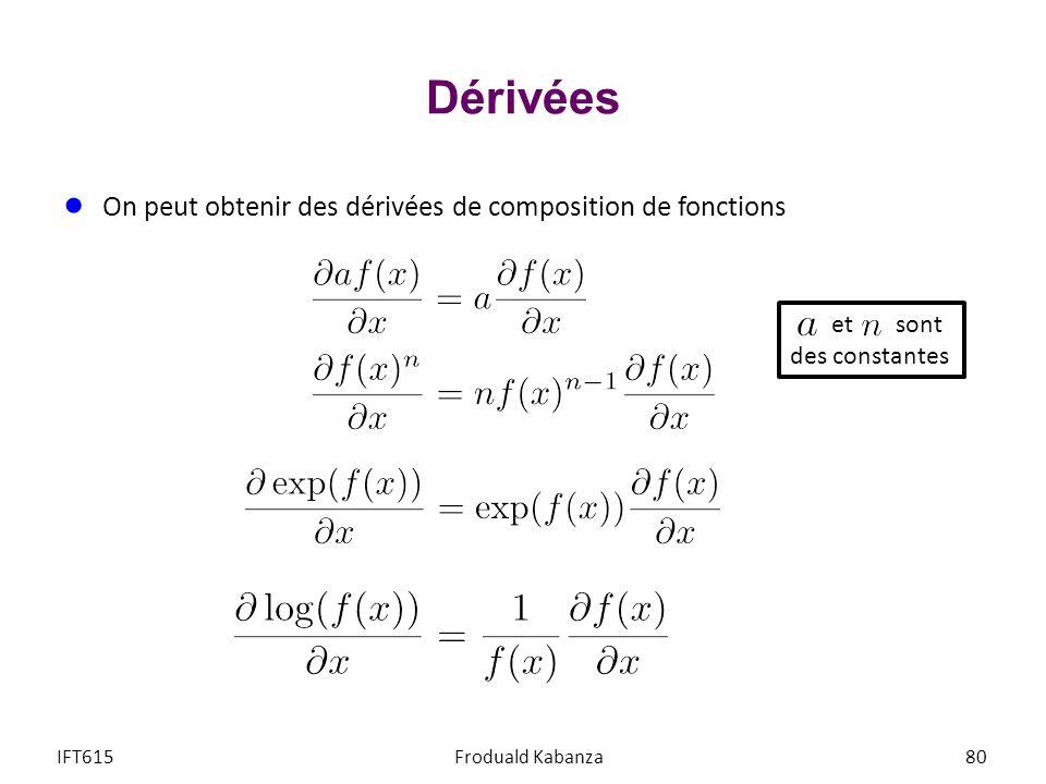 Dérivées On peut obtenir des dérivées de composition de fonctions IFT615Froduald Kabanza80 et sont des constantes