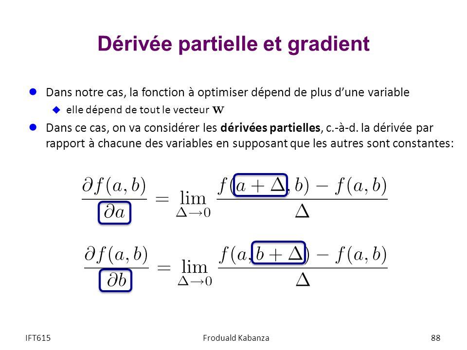 Dérivée partielle et gradient Dans notre cas, la fonction à optimiser dépend de plus dune variable elle dépend de tout le vecteur Dans ce cas, on va c
