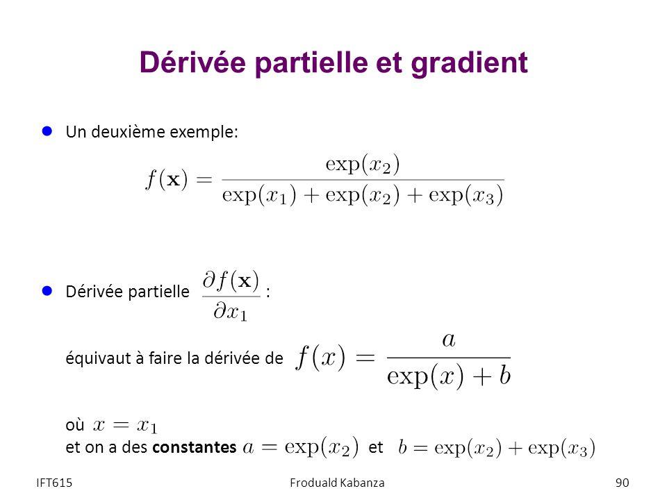 Dérivée partielle et gradient Un deuxième exemple: Dérivée partielle : équivaut à faire la dérivée de où et on a des constantes et IFT615Froduald Kaba