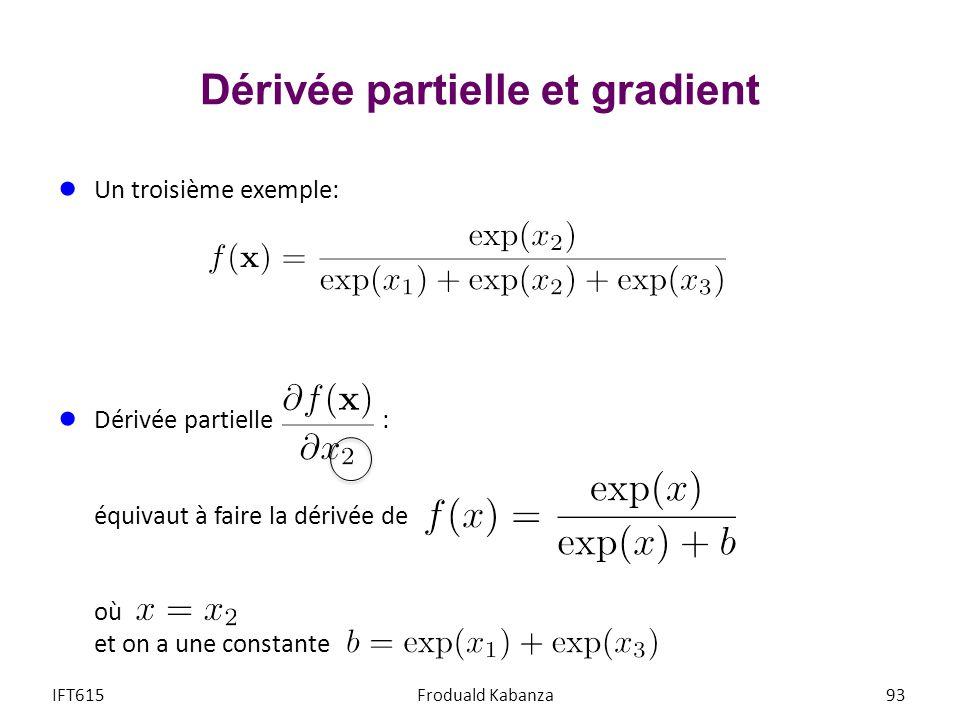 Dérivée partielle et gradient Un troisième exemple: Dérivée partielle : équivaut à faire la dérivée de où et on a une constante IFT615Froduald Kabanza