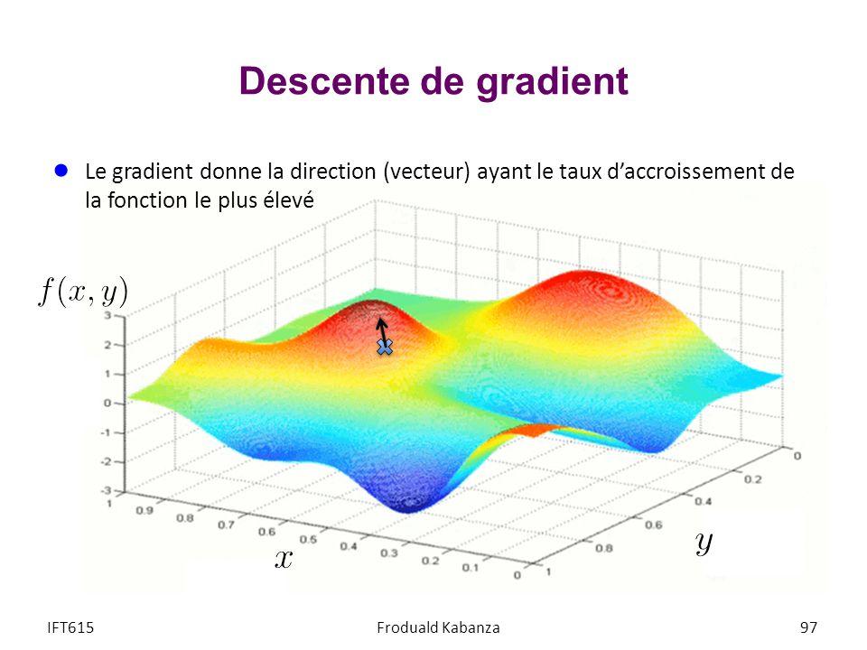 Descente de gradient Le gradient donne la direction (vecteur) ayant le taux daccroissement de la fonction le plus élevé IFT615Froduald Kabanza97