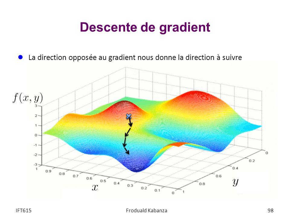 Descente de gradient La direction opposée au gradient nous donne la direction à suivre IFT615Froduald Kabanza98