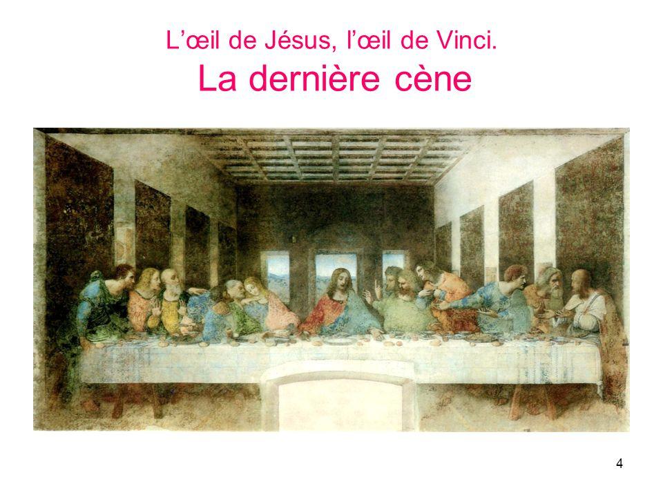 4 Lœil de Jésus, lœil de Vinci. La dernière cène