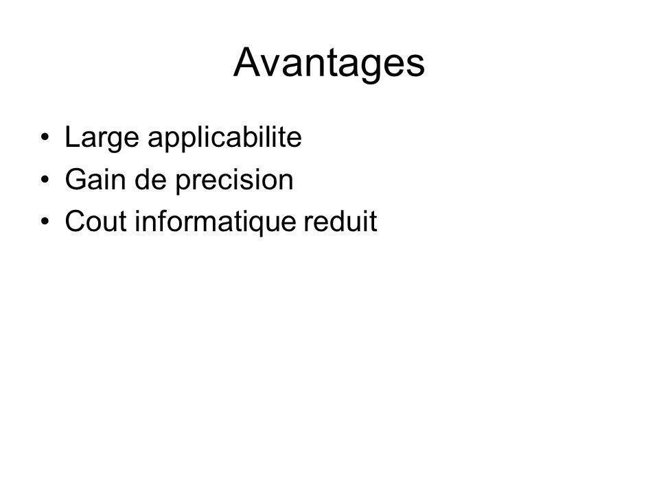 Avantages Large applicabilite Gain de precision Cout informatique reduit