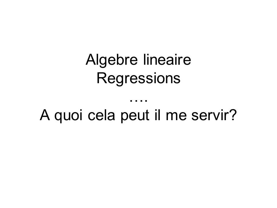 Algebre lineaire Regressions …. A quoi cela peut il me servir?