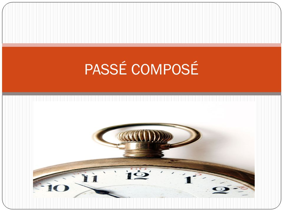 What is the passé composé.- One of two past tense in French.