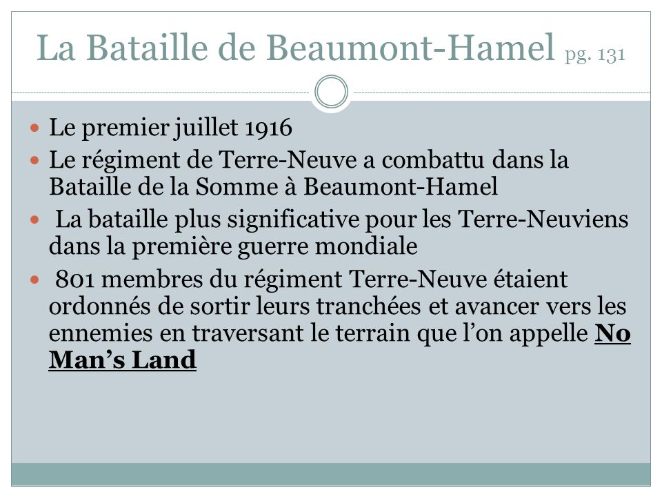 La Bataille de Beaumont-Hamel pg. 131 Le premier juillet 1916 Le régiment de Terre-Neuve a combattu dans la Bataille de la Somme à Beaumont-Hamel La b