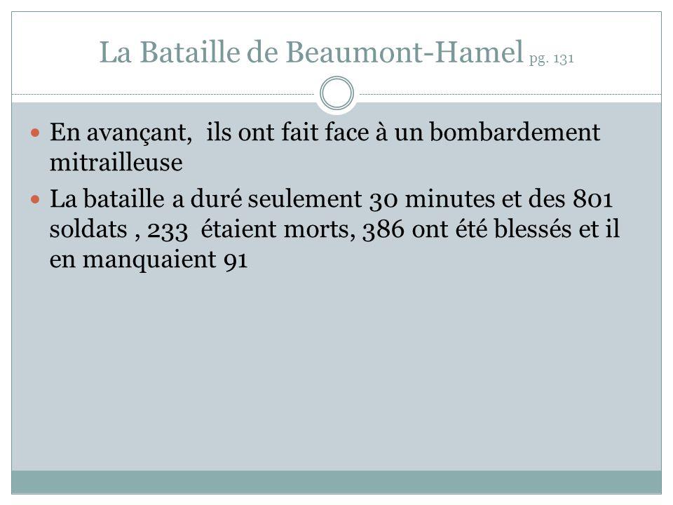 La Bataille de Beaumont-Hamel pg. 131 En avançant, ils ont fait face à un bombardement mitrailleuse La bataille a duré seulement 30 minutes et des 801