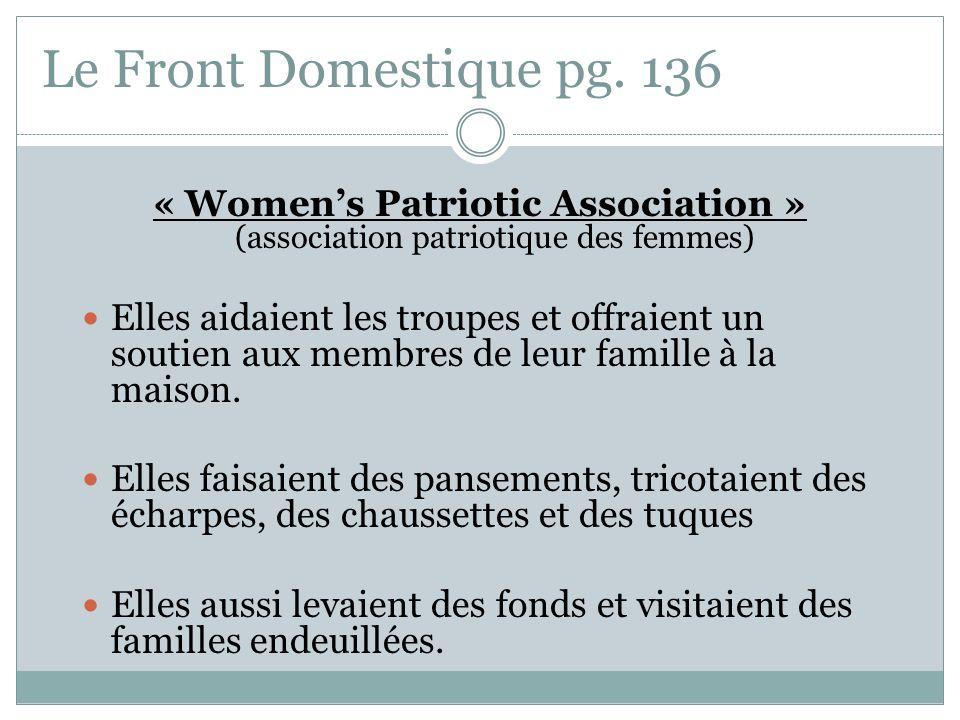 Le Front Domestique pg. 136 « Womens Patriotic Association » (association patriotique des femmes) Elles aidaient les troupes et offraient un soutien a