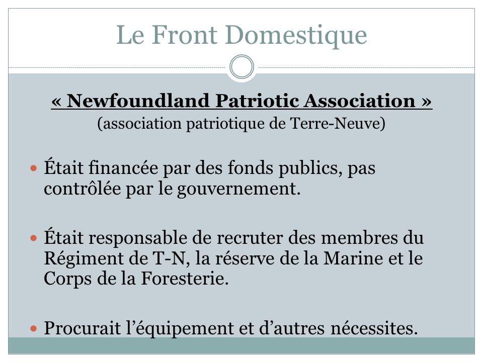 Le Front Domestique « Newfoundland Patriotic Association » (association patriotique de Terre-Neuve) Était financée par des fonds publics, pas contrôlé