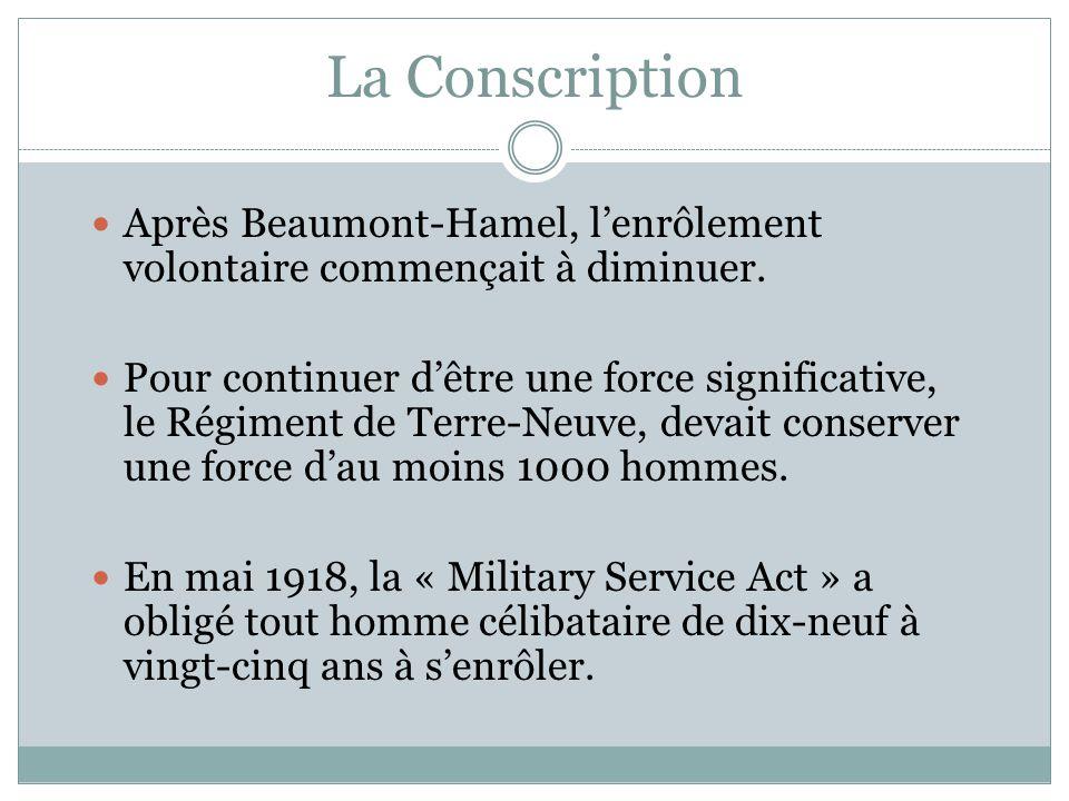 La Conscription Après Beaumont-Hamel, lenrôlement volontaire commençait à diminuer. Pour continuer dêtre une force significative, le Régiment de Terre