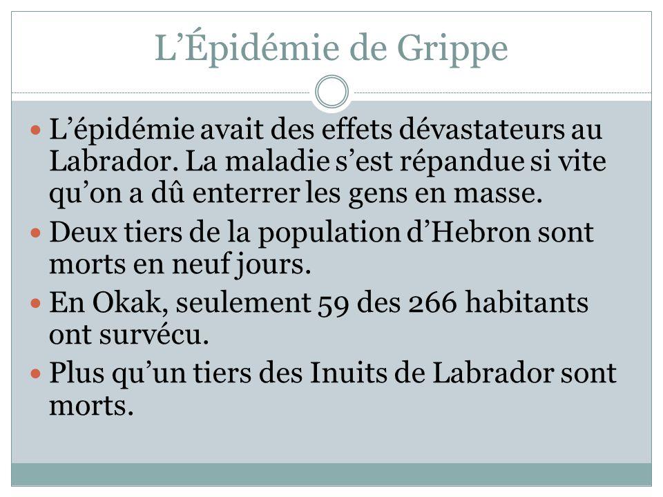LÉpidémie de Grippe Lépidémie avait des effets dévastateurs au Labrador. La maladie sest répandue si vite quon a dû enterrer les gens en masse. Deux t