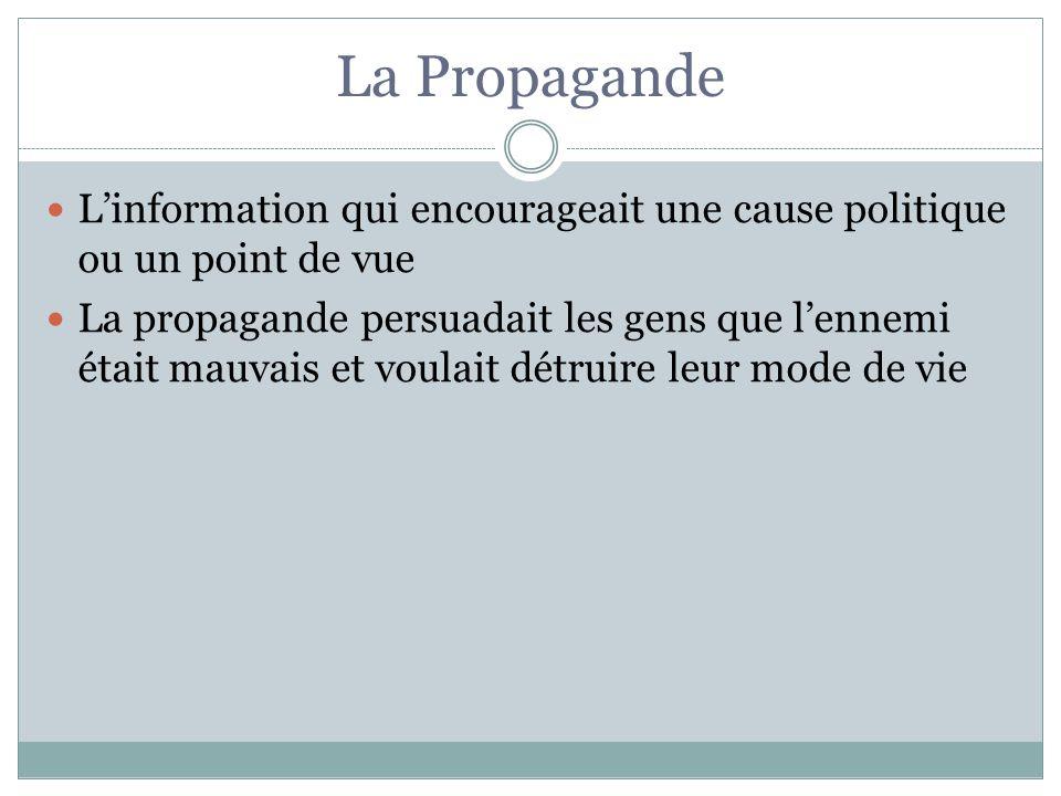 La Propagande Linformation qui encourageait une cause politique ou un point de vue La propagande persuadait les gens que lennemi était mauvais et voul
