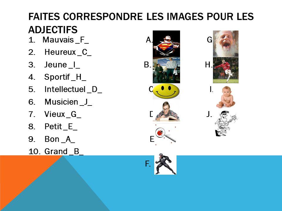 FAITES CORRESPONDRE LES IMAGES POUR LES ADJECTIFS 1.Mauvais _F_ A.