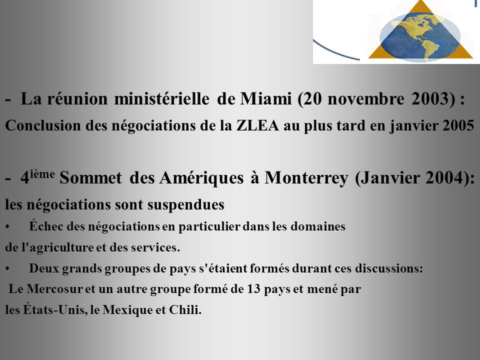 - La réunion ministérielle de Miami (20 novembre 2003) : Conclusion des négociations de la ZLEA au plus tard en janvier 2005 - 4 ième Sommet des Améri