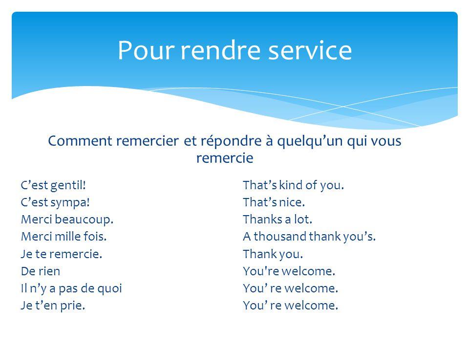 Pour rendre service Comment remercier et répondre à quelquun qui vous remercie Cest gentil! Cest sympa! Merci beaucoup. Merci mille fois. Je te remerc
