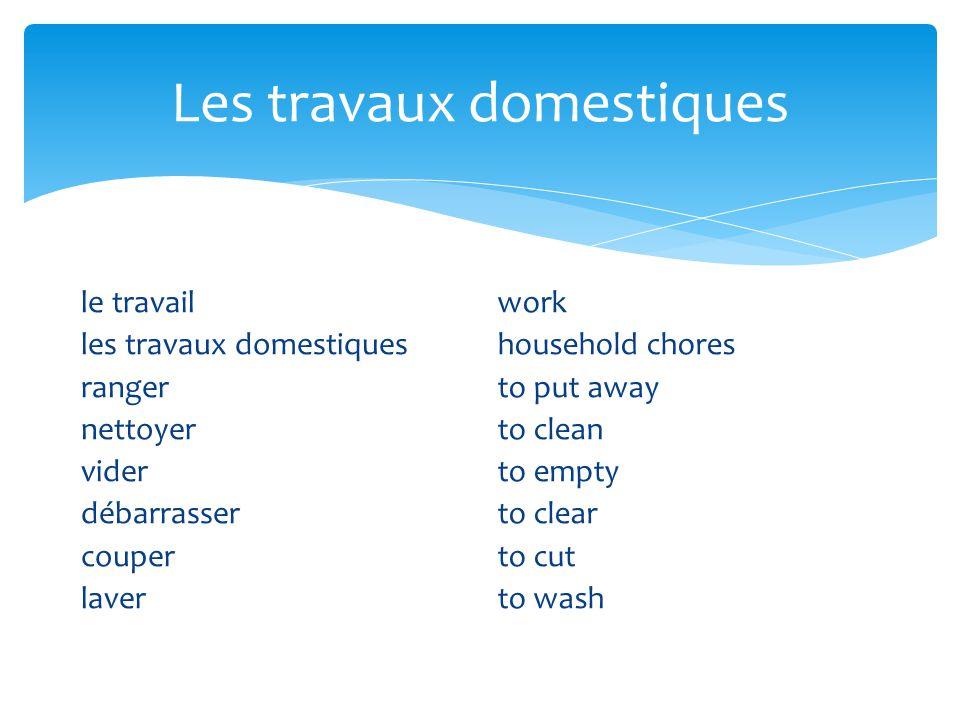 Les travaux domestiques le travail les travaux domestiques ranger nettoyer vider débarrasser couper laver work household chores to put away to clean t