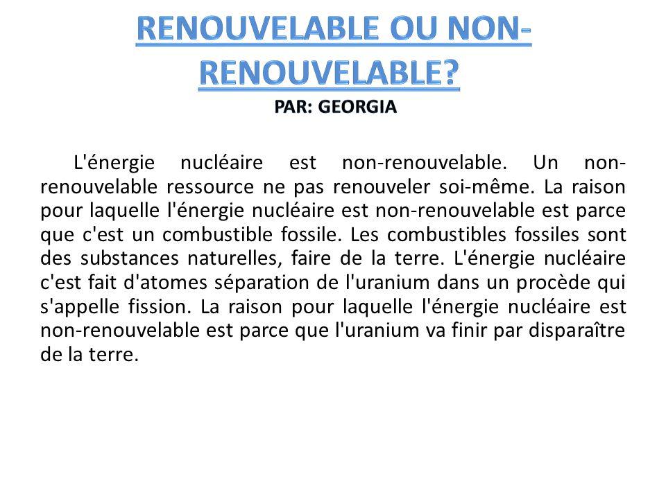L'énergie nucléaire est non-renouvelable. Un non- renouvelable ressource ne pas renouveler soi-même. La raison pour laquelle l'énergie nucléaire est n