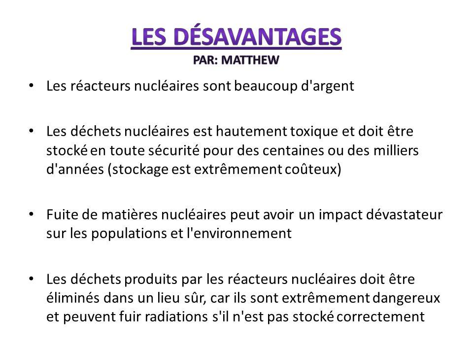 Les réacteurs nucléaires sont beaucoup d'argent Les déchets nucléaires est hautement toxique et doit être stocké en toute sécurité pour des centaines