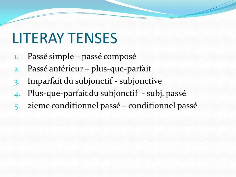 LITERAY TENSES 1. Passé simple – passé composé 2. Passé antérieur – plus-que-parfait 3. Imparfait du subjonctif - subjonctive 4. Plus-que-parfait du s