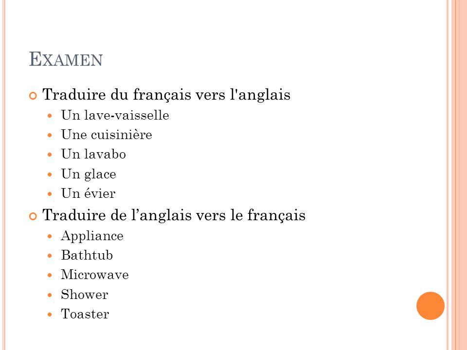 E XAMEN Traduire du français vers l'anglais Un lave-vaisselle Une cuisinière Un lavabo Un glace Un évier Traduire de langlais vers le français Applian